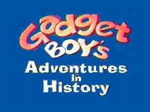 Gadget Boy's Adventures in History tv show photo