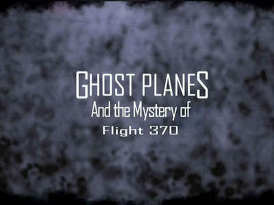 Ghost Planes and the Mystery of Flight 370 (CA)