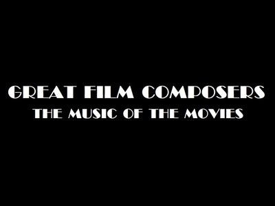 Great Film Composers:The Music of the Movies