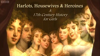 Harlots, Housewives and Heroines: A 17th Century History For Girl (UK)