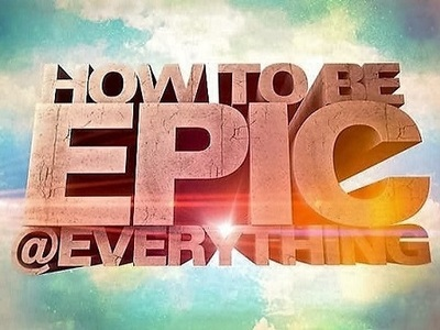 How To Be Epic @ Everything (UK)