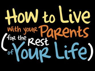 How to Live with your Parents (for the rest of your life)