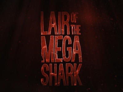 Lair of the Mega Shark (CA)