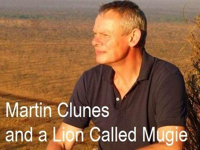 Martin Clunes and a Lion Called Mugie (UK)