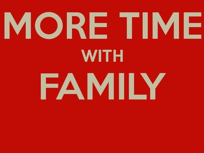 More Time With Family