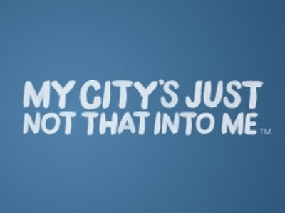 My City's Just Not That Into Me