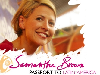 Samantha Brown: Passport To Latin America