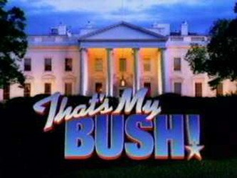 That's My Bush! tv show photo