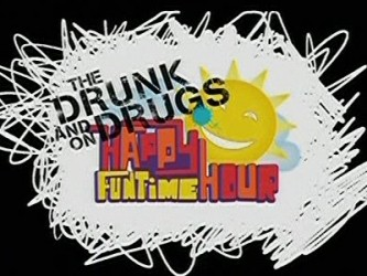 The Drunk and On Drugs Happy Funtime Hour (CA)