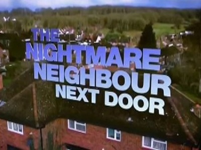 The Nightmare Neighbour Next Door (UK)