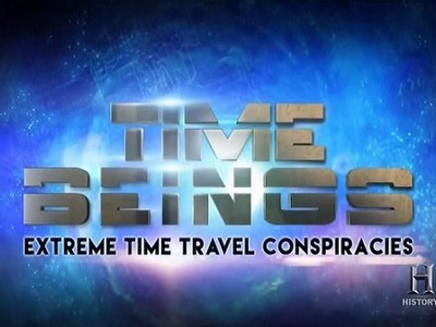 Time Beings: Extreme Time Travel Conspiracies