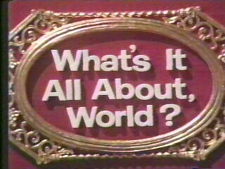 What's It All About, World? tv show photo