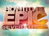 How To Be Epic @ Everything (UK) tv show