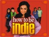 How To Be Indie (CA) tv show
