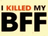 I Killed My BFF TV Show