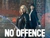 No Offence (UK) TV Show